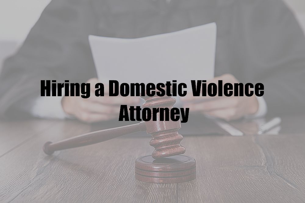 Hiring a Domestic Violence Attorney