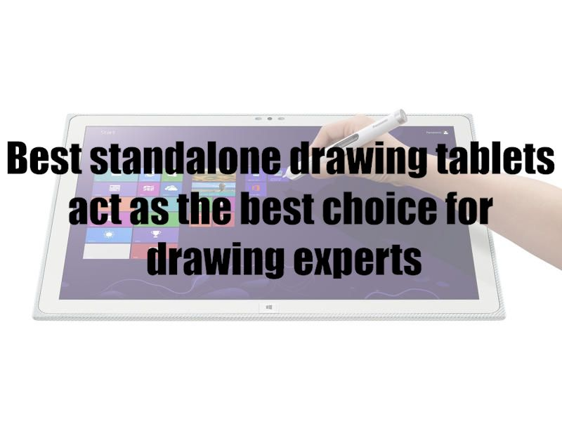 Best standalone drawing tablets act as the best choice for drawing experts