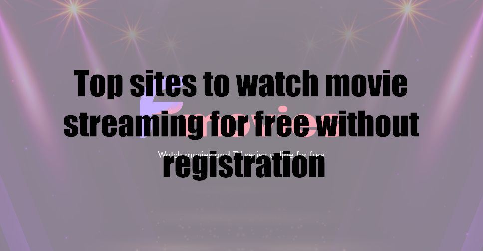 Top sites to watch movie streaming for free without registration