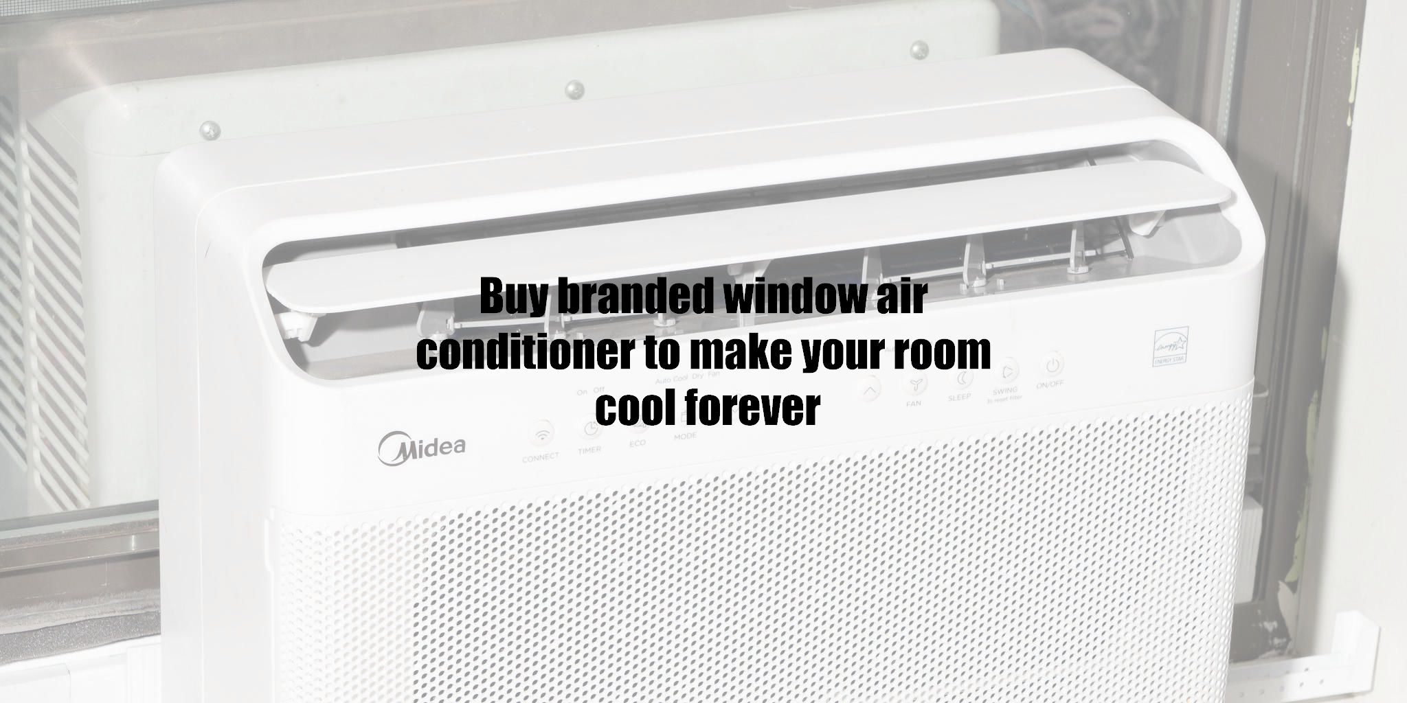 Buy branded window air conditioner to make your room cool forever