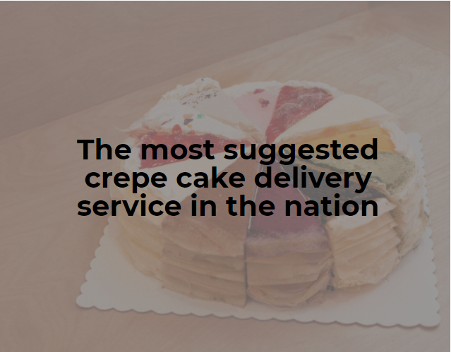 The most suggested crepe cake delivery service in the nation